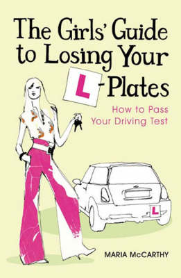 The Girls' Guide To Losing Your L-Plates: How to Pass Your Driving Test (Paperback)