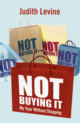 Not Buying It: My Year Without Shopping (Paperback)