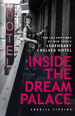 Inside the Dream Palace: The Life and Times of New York's Legendary Chelsea Hotel (Paperback)