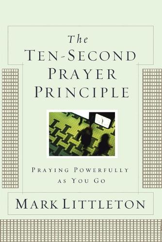 The Ten-Second Prayer Principle: Praying Powerfully as You Go (Paperback)