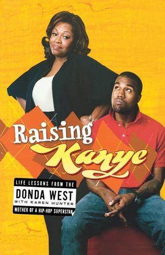 Raising Kanye: Life Lessons from the Mother of a Hip-Hop Superstar (Paperback)