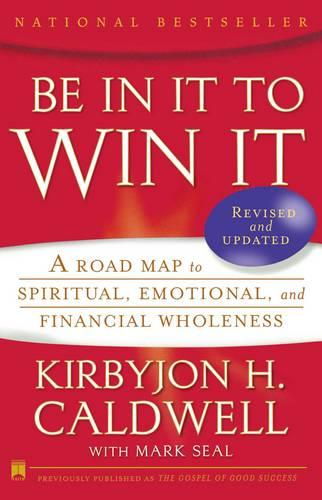Be In It to Win It: A Road Map to Spiritual, Emotional, and Financial Wholeness (Paperback)