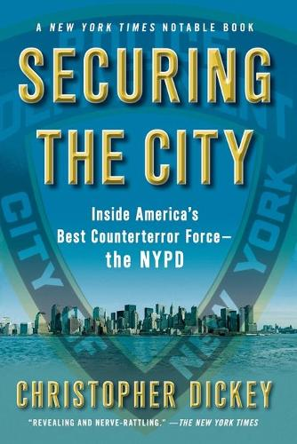 Securing the City: Inside America's Best Counterterror Force--The NYPD (Paperback)
