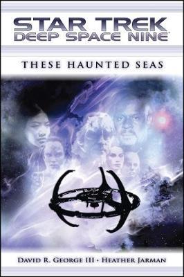 Star Trek: Deep Space Nine: These Haunted Seas - Star Trek: Deep Space Nine (Paperback)