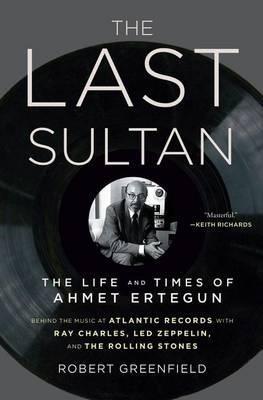 The Last Sultan: The Life and Times of Ahmet Ertegun (Hardback)