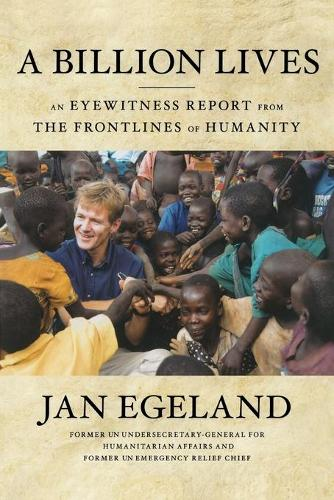 A Billion Lives: An Eyewitness Report from the Frontlines of Humanity (Paperback)