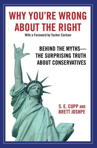 Why You're Wrong About the Right: Behind the Myths: The Surprising Truth About Conservatives (Paperback)