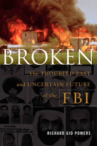 Broken: The Troubled Past and Uncertain Future of the FBI (Paperback)