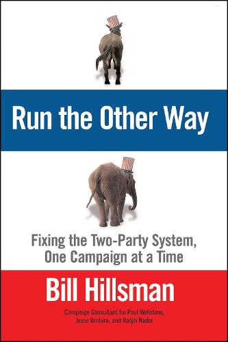 Run the Other Way: Fixing the Two-Party System, One Campaign at a Time (Paperback)