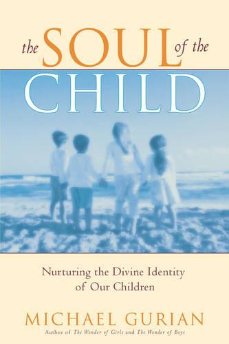 The Soul of the Child: Nurturing the Divine Identity of Our Children (Paperback)