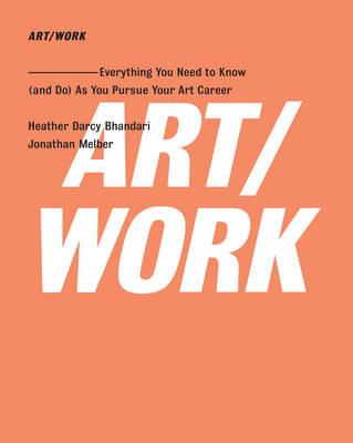 ART/WORK: Everything You Need to Know (and Do) As You Pursue Your Art Career (Paperback)