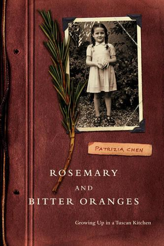 Rosemary and Bitter Oranges, Growing Up in a Tuscan Kitchen (Paperback)