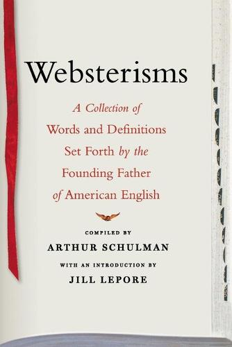 Websterisms: A Collection of Words and Definitions Set Forth by the Founding Father of American English (Paperback)