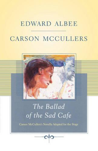 The Ballad of the Sad Cafe: Carson McCullers' Novella Adapted for the Stage (Paperback)
