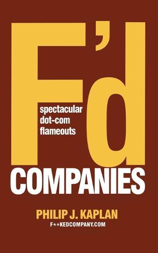 F'd Companies: Spectacular Dot-com Flameouts (Paperback)