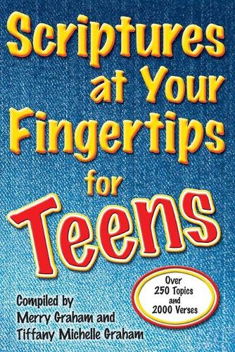 Scriptures at Your Fingertips for Teens: Over 250 Topics and 2000 Verses (Paperback)