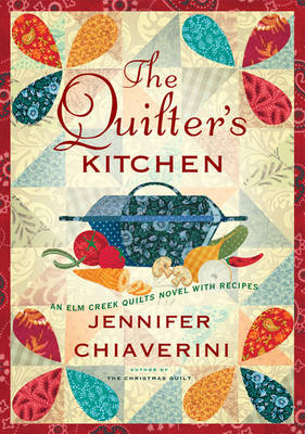 The Quilter's Kitchen: An Elm Creek Quilts Novel with Recipes - The Elm Creek Quilts 13 (Hardback)