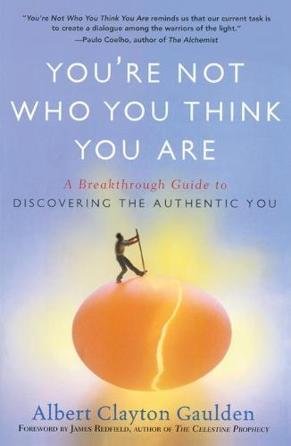 You're Not Who You Think You Are: A Breakthrough Guide to Discovering the Authentic You (Paperback)
