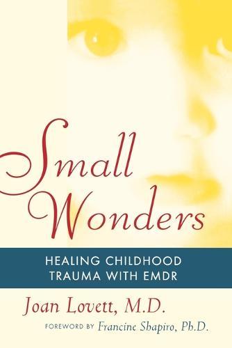 Small Wonders: Healing Childhood Trauma With EMDR (Paperback)