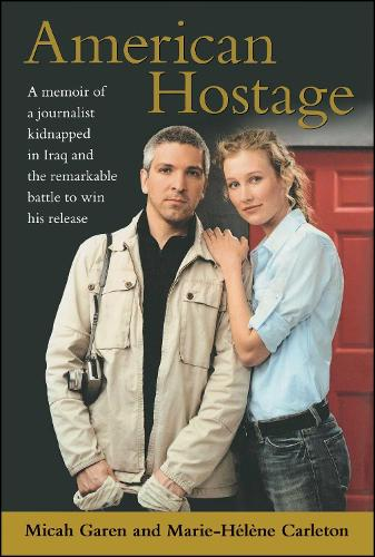 American Hostage: A Memoir of a Journalist Kidnapped in Iraq and the Remarkable Battle to Win His Release (Paperback)