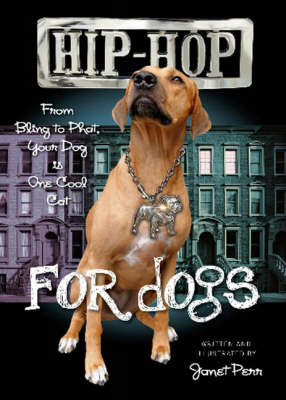 Hip-Hop for Dogs: From Bling to Phat Your Dog is One Cool Cat (Hardback)