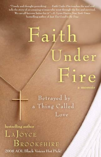 Faith Under Fire: Betrayed by a Thing Called Love (Paperback)