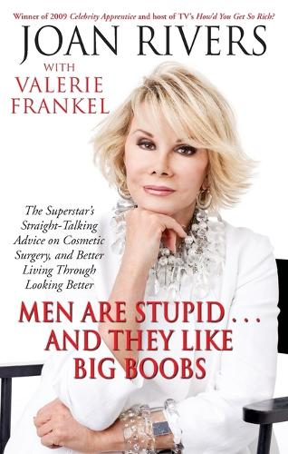Men Are Stupid . . . And They Like Big Boobs: A Woman's Guide to Beauty Through Plastic Surgery (Paperback)