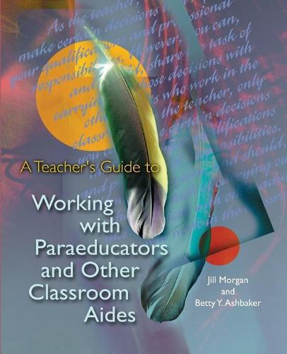 A Teacher's Guide to Working with Paraeducators and Other Classroom Aides (Paperback)