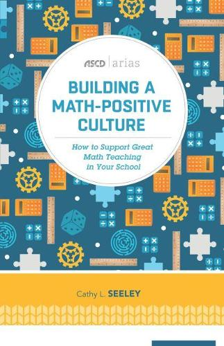 Building A Math-Positive Culture: How to Support Great Math Teaching in Your School (Paperback)