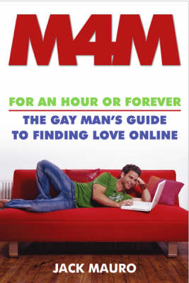 M4m: For an Hour or Forever - The Gay Man's Guide to Finding Love Online (Paperback)