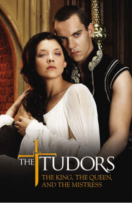The Tudors: The King, the Queen, and the Mistress - The Tudors (Paperback)