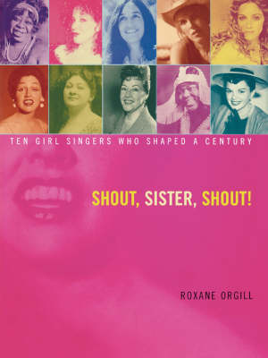 Shout, Sister, Shout!: Ten Girl Singers Who Shaped A Century (Paperback)