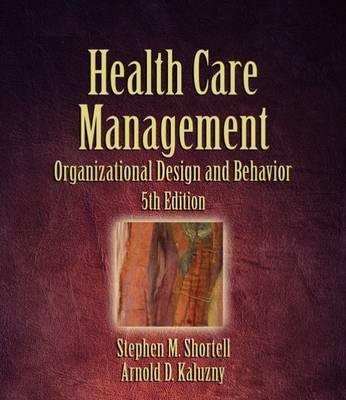 Health Care Management: Organization, Design, and Behavior (Hardback)