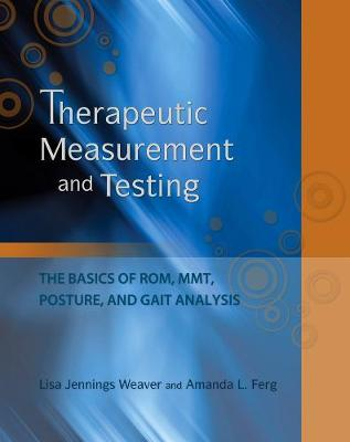 Therapeutic Measurement and Testing: The Basics of ROM, MMT, Posture and Gait Analysis