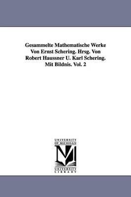 Gesammelte Mathematische Werke Von Ernst Schering. Hrsg. Von Robert Haussner U. Karl Schering. Mit Bildnis. Vol. 2 (Paperback)