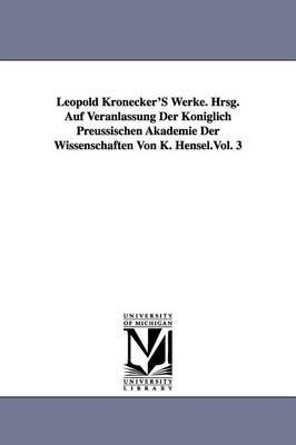Leopold Kronecker's Werke. Hrsg. Auf Veranlassung Der Koniglich Preussischen Akademie Der Wissenschaften Von K. Hensel.Vol. 3 (Paperback)