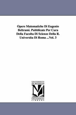 Opere Matematiche Di Eugenio Beltrami. Pubblicate Per Cura Della Facolta Di Scienze Della R. Universita Di Roma ...Vol. 3 (Paperback)