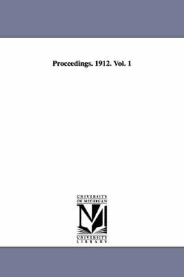 Proceedings. 1912. Vol. 1 (Paperback)