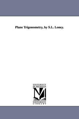 Plane Trigonometry, by S.L. Loney. (Paperback)