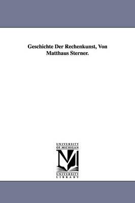 Geschichte Der Rechenkunst, Von Matthaus Sterner. (Paperback)