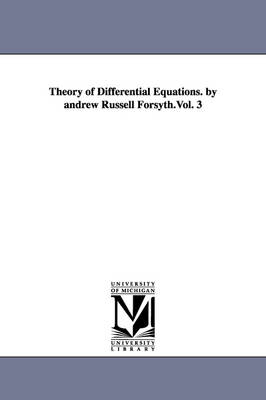 Theory of Differential Equations. by Andrew Russell Forsyth.Vol. 3 (Paperback)