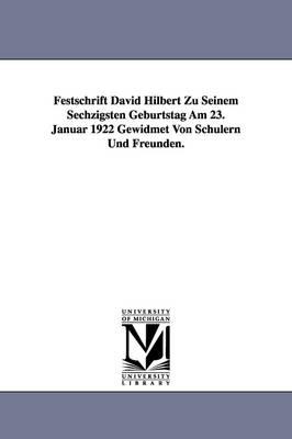 Festschrift David Hilbert Zu Seinem Sechzigsten Geburtstag Am 23. Januar 1922 Gewidmet Von Schulern Und Freunden. (Paperback)