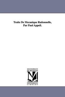 Trait de M Canique Rationnelle, Par Paul Appell. - Michigan Historical Reprint (Paperback)