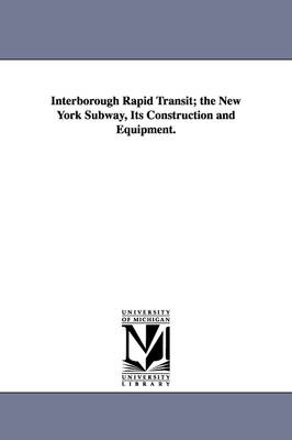Interborough Rapid Transit; The New York Subway, Its Construction and Equipment. (Paperback)