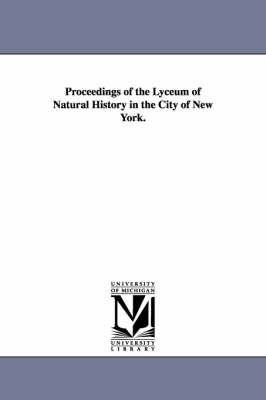 Proceedings of the Lyceum of Natural History in the City of New York. (Paperback)