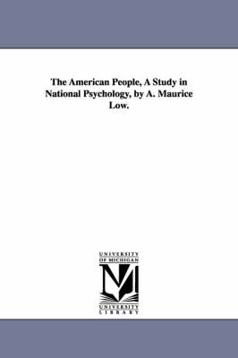 The American People, a Study in National Psychology, by A. Maurice Low. (Paperback)