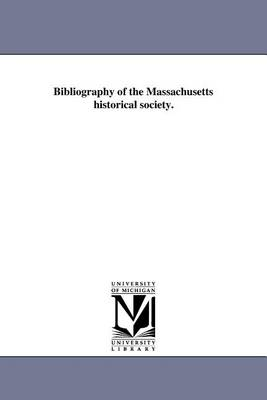 Bibliography of the Massachusetts Historical Society. (Paperback)