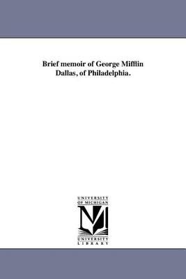 Brief Memoir of George Mifflin Dallas, of Philadelphia. (Paperback)