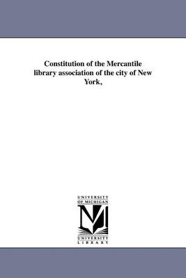 Constitution of the Mercantile Library Association of the City of New York, (Paperback)