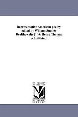 Representative American Poetry, Edited by William Stanley Braithewaite [!] & Henry Thomas Schnittkind. (Paperback)